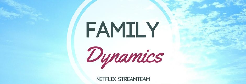 Netflix StreamTeam which family dynamic do you most relate to?