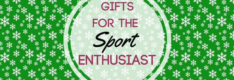 Gifts for the Sport Enthusiast