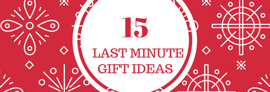 15 Last Minute Gift Ideas